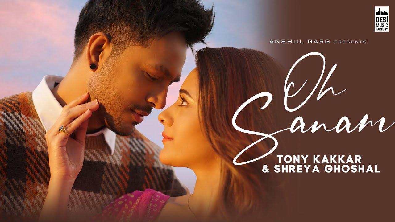 Oh Sanam Hindi Lyrics – Tony Kakkar, Shreya Ghoshal