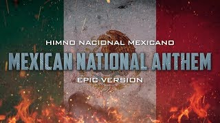 Mexican National Anthem - 'Himno Nacional Mexicano' | Epic Version