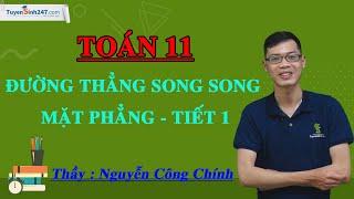 Đường thẳng song song với mặt phẳng (Tiết 1) – Môn Toán 11 – Thầy Nguyễn Công Chính
