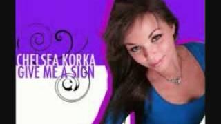 Chelsea Korka - Give Me a Sign (MQ)
