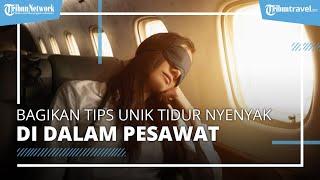 TikToker Bagikan Tips Cerdas Tidur Nyenyak Tanpa Bantal saat Naik Pesawat, Videonya Viral di Medsos