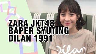 Zara JKT48 Ikut Baper Saat Syuting Film Dilan 1991