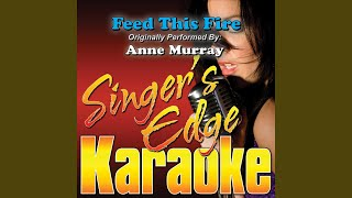Feed This Fire (Originally Performed by Anne Murray) (Karaoke)