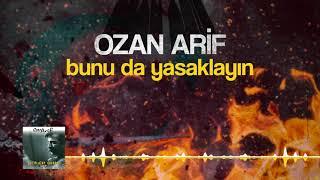 Ozan Arif - Bunu Da Yasaklayın