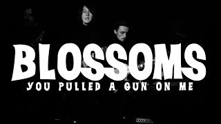 Blossoms   'You Pulled A Gun On Me'