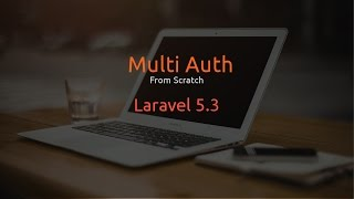 Laravel 5.3 Multi Auth From Scratch - Part 1 of 2