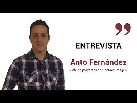 Entrevista Anto Fernández, jefe de proyectos en Destaca Imagen[;;;][;;;]