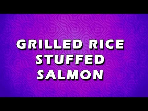 GRILLED RICE   STUFFED SALMON | EASY TO LEARN | EASY RECIPES