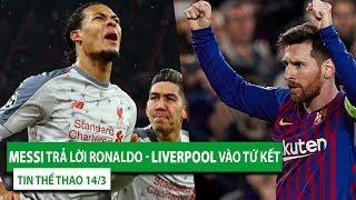 TIN BÓNG ĐÁ - THỂ THAO 14/3 | Messi trả lời Ronaldo | Liverpool vào tứ kết Champion League