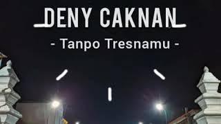 Deny Caknan Tanpo Tresnamu...