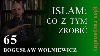 Bogusław Wolniewicz 65 ISLAM: CO Z TYM ZROBIĆ—koniec