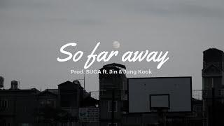 [Vietsub] SO FAR AWAY ft. Jin & Jung Kook (Prod. SUGA)