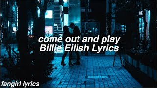 Come Out And Play || Billie Eilish Lyrics