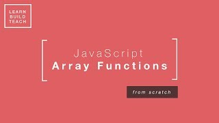 JavaScript Array Functions (From Scratch)