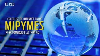 Crece uso de Internet entre mipymes para comercio electrónico