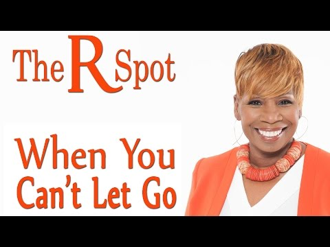 When You Can't Let Go - The R Spot Episode 13