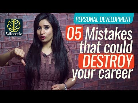 5 Mistakes that could destroy your career   Personality Development Video   Soft Skills Training