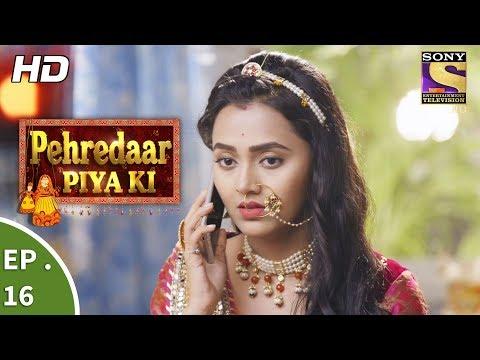 Pehredaar Piya Ki - पहरेदार पिया की - Ep 16 - 7th August, 2017