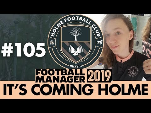 HOLME FC FM19 | Part 105 | LIFE WITHOUT MATONDO | Football Manager 2019