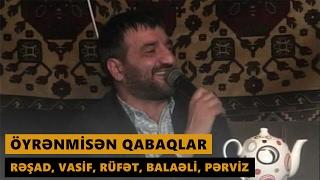 ÖYRƏNMİSƏN QABAQLAR (Resad Dagli, Rufet Nasosnu, Balaeli, Perviz Bulbule, Vasif Azimov) Meyxana 2017