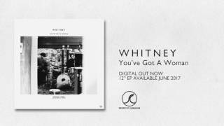 Whitney - You've Got A Woman video
