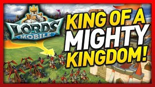 KING OF A MIGHTY KINGDOM!! | Lords Mobile