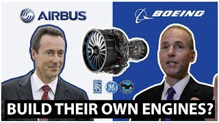 Why Don't Boeing And Airbus Make Their Own Engines?
