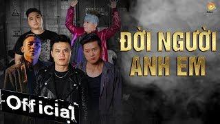 Đời Người Anh Em - Đinh Đại Vũ ft BlackBi, Quách Ngọc Tuyên, Hoàng Mèo, Duy Phước [MV 4K OFFICIAL]