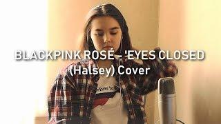 블랙핑크 로제 커버 BLACKPINK ROSE   'EYES CLOSED (Halsey) Cover
