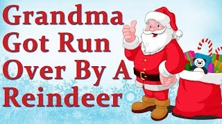 Grandma Got Run Over By A Reindeer || Christmas Songs and Carols