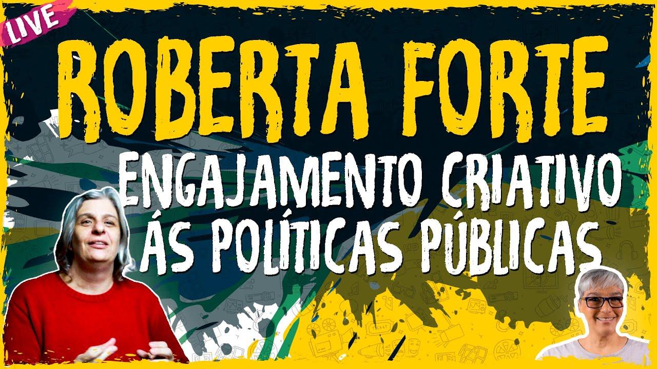 Engajamento Criativo ás Políticas Públicas com Roberta Forte – Live Convidado