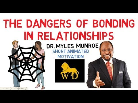 WARNING!!!  DANGERS of BONDING in RELATIONSHIPS by Dr Myles Munroe
