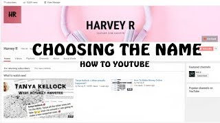 Choosing the Name || How to YouTube