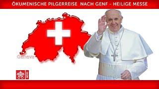 Papst Franziskus – Genf - Heilige Messe 2018-06-21
