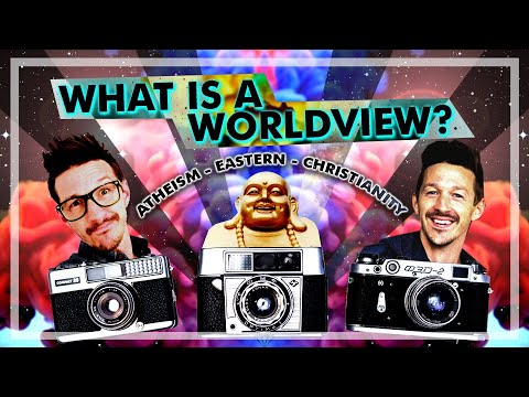 What is a Worldview? – Atheism – Eastern Philosophy – Christianity