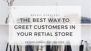The Best Way To Greet Customers In Your Store