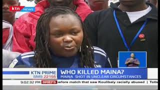 Who killed Maina? Maina was shot in unclear circumstances