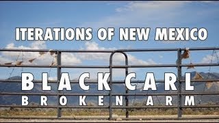 BLACK CARL - ITERATIONS OF NEW MEXICO - BROKEN ARM