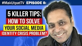 MakUtpatTV Episode 8: 5 Killer Tips- How to Solve Your Social Media Identity Crisis Problem?