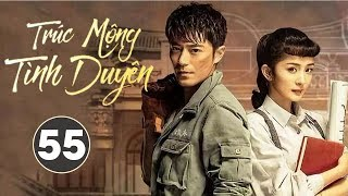 Phim Bộ Siêu Hay 2020 | Trúc Mộng Tình Duyên - Tập 55 (THUYẾT MINH) - Dương Mịch, Hoắc Kiến Hoa