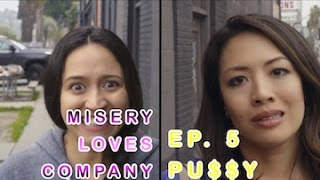 """Misery Loves Company Episode 5 - """"Pu$$y"""""""