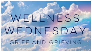 Wellness Wednesday | Grief and Grieving