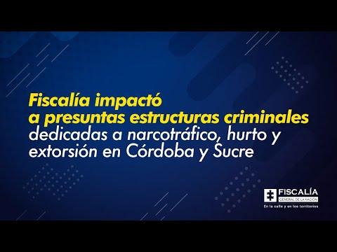 Fiscalía impactó a presuntas estructuras criminales dedicadas a narcotráfico, hurto y extorsión en Córdoba y Sucre