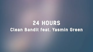 ⏰ Clean Bandit - 24 Hours (ft. Yasmin Green) (Lyrics) ⏰