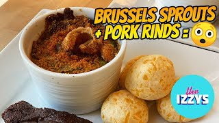 Brussels Sprouts and Pork Rinds: WEIRDLY DELICIOUS!