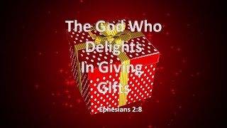 The God Who Delights In Giving Gifts
