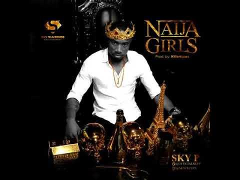 Sky P – Naija Girls (Prod. By Killertunes)