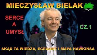 Skąd ta wiedza, egregory i mapa Hawkinsa. Mieczysław Bielak. Serce a umysł cz.1