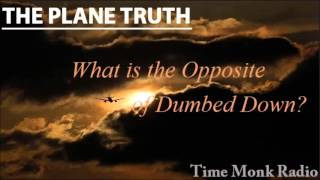 The Plane Truth ~ What is the Opposite of Dumbed Down - PTS 3058