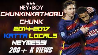 Neymar & Messi - Chankinakathoru Chunk   Katta Locals 2014-2017   HD